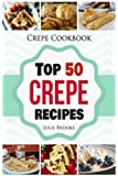 Crepe Cookbook: Top 50 Crepe Recipes