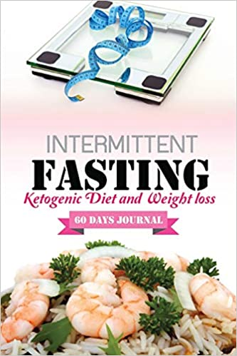 Intermittent Fasting : Ketogenic Diet and Weight loss (60 Days Journal): Easy Recipes: keto daily to keep Meal Planner(Food tracker), Bodybuilding to ... | Exercises, Fitness tracker| Skinnytaste