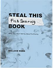 Steal This File Sharing Book: What They Wont Tell You About File-Sharing