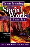 Transforming Social Work Practice: Postmodern Critical Perspectives, , 041521646X