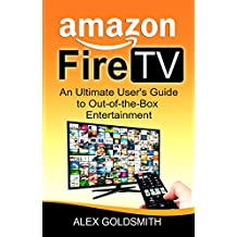 Amazon Fire TV: The Ultimate User Guide to Amazon Fire TV (Amazon User Guides Book 1)