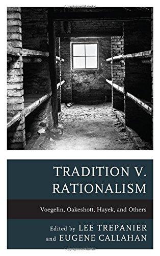 Tradition V. Rationalism: Voegelin, Oakeshott, Hayek, and Others