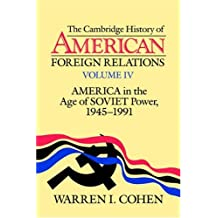 The Cambridge History of American Foreign Relations: Volume 4, America in the Age of Soviet Power, 1945-1991