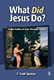 What Did Jesus Do? : Gospel Portrayals of Jesus' Personal Conduct, Spencer, F. Scott, 1563383926