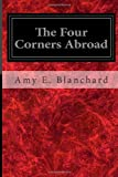 The Four Corners Abroad, Amy E. Blanchard, 1497331986