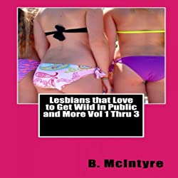 Lesbians that Love to Get Wild in Public and More, Vol. 1 - 3