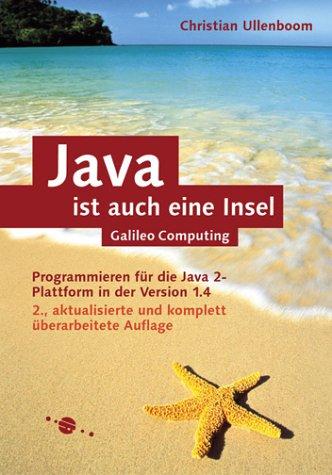 Java ist auch eine Insel: Programmieren für die Java 2-Plattform in der Version 1.4 (Galileo Computing)