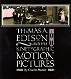 Thomas a Edison and His Kinetographic Motion Pictures