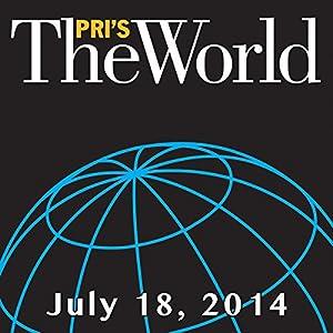 The World, July 18, 2014 Radio/TV Program
