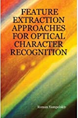 Feature Extraction Approaches for Optical Character Recognition by Roman Yampolskiy (2007-08-20)