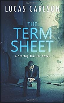 The Term Sheet: A Startup Thriller Novel (The Craftsman Founder's Guide) (Volume 1)