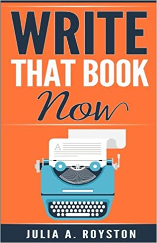 Write that Book Now: Volume 1 (Write. Publish. Promote)