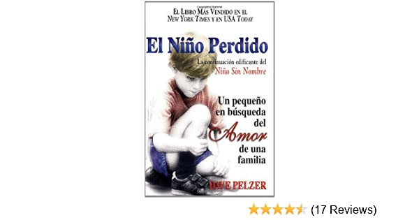 El Niño Perdido: Un pequeno en búsqueda del Amor de una familia (Spanish Edition) - Kindle edition by Dave Pelzer. Health, Fitness & Dieting Kindle eBooks ...