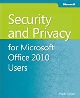 Security and Privacy for Microsoft Office 2010 Users Front Cover
