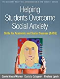 Helping Students Overcome Social Anxiety: Skills for Academic and Social Success (SASS) (The Guilford Practical Intervention in the Schools Series)