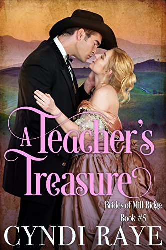 A Teacher's Treasure: Brides of Mill Ridge Book #5 by [Raye, Cyndi, Mill Ridge, Brides of]