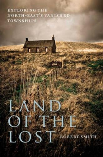 Land of the Lost: Exploring the North-East's Vanished Townships