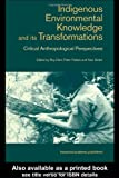 Indigenous Environmental Knowledge and Its Transformations : Indigenous Critical Anthropological Perspectives, , 9057024845