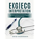 EKG/ECG Interpretation: Everything you Need to Know about the 12 - Lead ECG / EKG Interpretation and How to Diagnose and Treat Arrhythmias