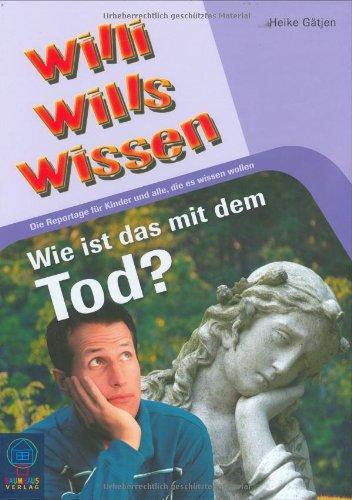 Wie ist das mit dem Tod?: Willi wills wissen, Bd. 10