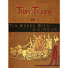 Toby Tyler or, Ten Weeks With A Circus (Illustrated)