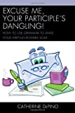 Excuse Me, Your Participle's Dangling, Catherine DePino, 1475802773