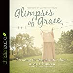 Glimpses of Grace: Treasuring the Gospel in Your Home | Gloria Furman