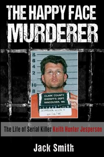 The Happy Face Murderer: The Life of Serial Killer Keith Hunter Jesperson