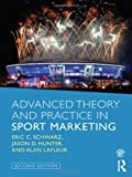 Advanced Theory and Practice in Sport Marketing, Schwarz, Eric and Hunter, Jason, 0415518474