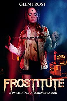 Frostitute: A Twisted Tale of Extreme Horror (English Edition) por [Frost, Glen]