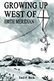 img - for Growing Up West of 100th Meridian by Emil F. Beck (2003-02-05) book / textbook / text book