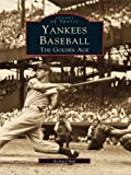 Yankees Baseball: The Golden Age (Images of Sports) (English Edition)