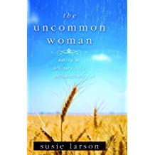 Uncommon Woman, The: Making an Ordinary Life Extraordinary