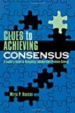 Clues to Achieving Consensus, Mirja P. Hanson, 1578862701