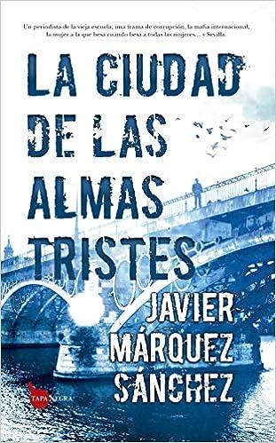 La Ciudad De Las Almas Tristes de Javier Márquez Sánchez
