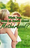What You Need to Know About Motherhood