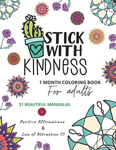 Stick with kindness 1 month coloring book for adults 31 Beautiful Mandalas Positive Affirmations & Law of Attraction: Great gift idea for stress ... Pages, Coloring Book, large size, 8.5 x 11)