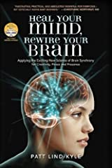 Heal Your Mind, Rewire Your Brain: Applying the Exciting New Science of Brain Synchrony for Creativity, Peace and Presence by Patt Lind-Kyle (2010-07-15) Paperback