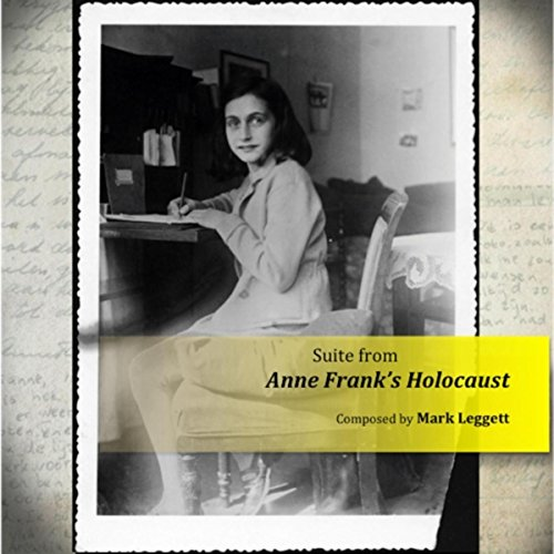 Suite from anne frank 39 s holocaust by mark leggett on for Anne frank musical