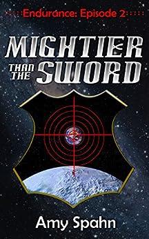 Mightier than the Sword (Endurance Book 2) by [Spahn, Amy, Spahn, A. C. ]