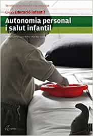 Autonomia personal i salut infantil (CFGS EDUCACIÓ INFANTIL) - 9788415309802