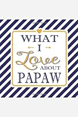 What I Love About Papaw: Fill In The Blank Love Books - Personalized Keepsake Notebook - Prompted Guide Memory Journal Nautical Blue Stripes (Awesome Dads) Paperback