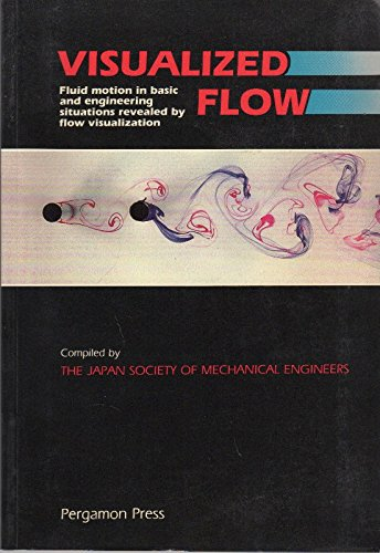 Visualized Flow: Fluid motion in basic and engineering situations revealed by flow visualization (Thermodynamics and Fluid Mechanics for Mechanical Engineers)