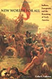 New Worlds for All: Indians, Europeans, and the Remaking of Early America (The American Moment), Colin G. Calloway, 080185959X