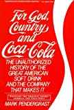 For God, Country and Coca-Cola : The Definitive History of the Great American Soft Drink and the Company That Makes It, Pendergrast, Mark, 0684826798