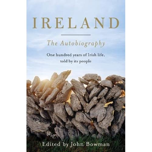 Ireland: The Autobiography: One Hundred Years of Irish Life, Told by Its People