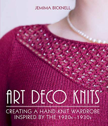 - Art Deco Knits: Creating a hand-knit wardrobe inspired by the 1920s - 1930s