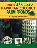How to Weave Hawaiian Coconut Palm Fronds: A Step-By-Step Guide