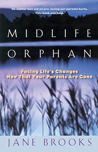 Midlife Orphan: Facing Life's Changes Now That Your Parents Are Gone