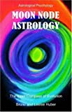 Moon Node Astrology, Bruno Huber and Louise Huber, 0954768035